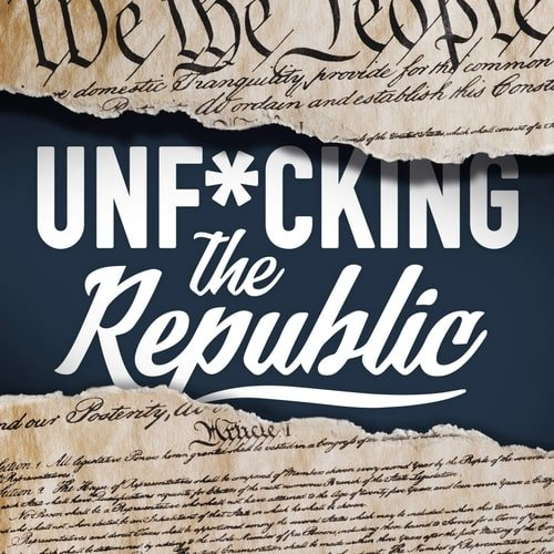 Unf*cking The Republic Podcast Art: Image of the US Congress ripped in the middle revealing white text on a blue background that says,